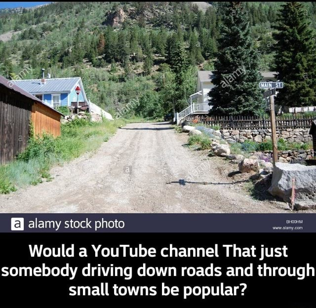 Would a YouTube channel That just somebody driving down roads and through small towns be popular  Would a YouTube channel That just somebody driving down roads and through small towns be popular memes