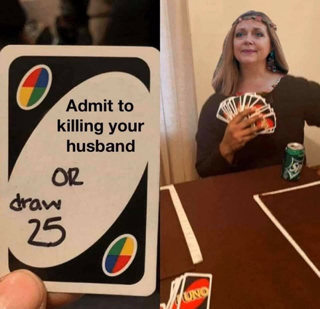 Admit to killing your husband OR meme