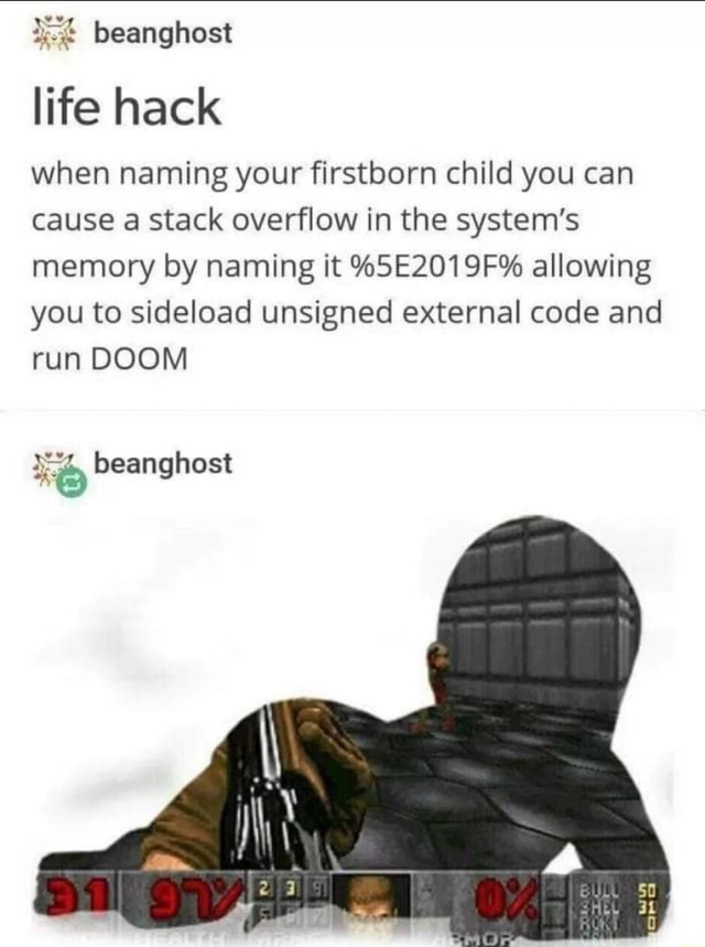 Beanghost life hack when naming your firstborn child you can cause a stack overflow in the system's memory by naming it %5E2019F% allowing you to sideload unsigned external code and run DOOM beanghost meme
