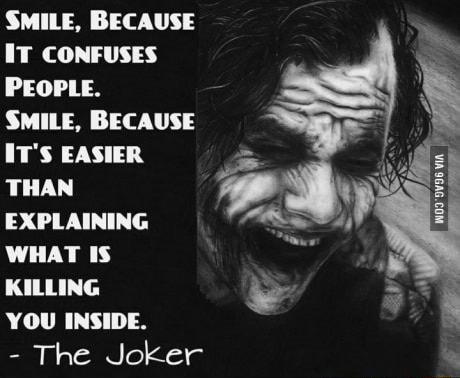 SMILE, BECAUSE IT CONFUSES PEOPLE. SMILE, BECAUSE IT'S EASIER THAN EXPLAINING WHAT IS KILLING YOU INSIDE. The Joker memes