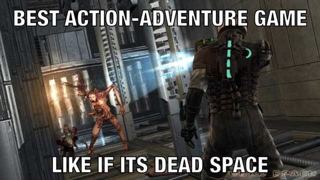 BEST ACTION ADVENTURE GAME LIKE IF ITS DEAD SPACE memes