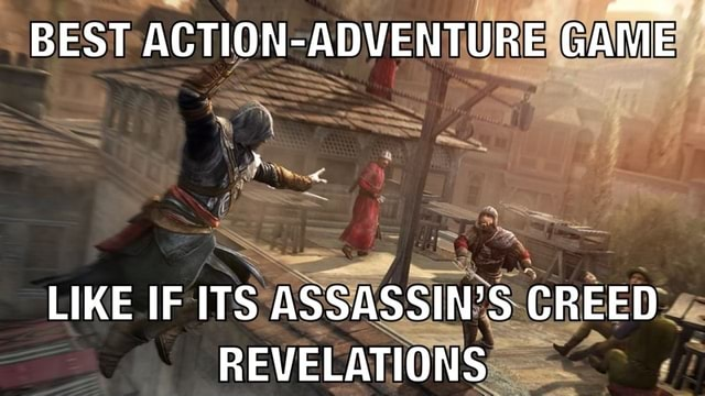 BEST ACTION GAME LIKE IF ITS IN'S CREED ED REVELATION NS meme