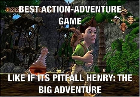 BEST ADVENTURES. GAME LIKE IF ITS PITEALL HENRY THE BIG ADVENTURE meme