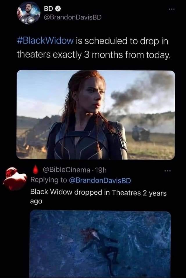 BlackWidow is scheduled to drop in theaters exactly 3 months from today. BibleCinema Replying to BrandonDavisBD Black Widow dropped in Theatres 2 years ago memes