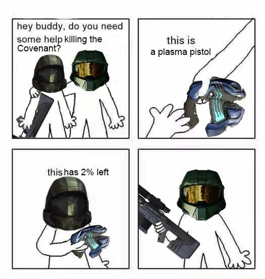 Hey buddy, do you need Covenant some help killing the this is a plasma pistol Covenant thishas 2% left memes