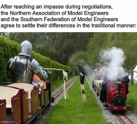 After reaching an impasse during negotiations, the Northern Association of Model Engineers and the Southern Federation of Model Engineers agree to settle their differences in the traditional manner meme