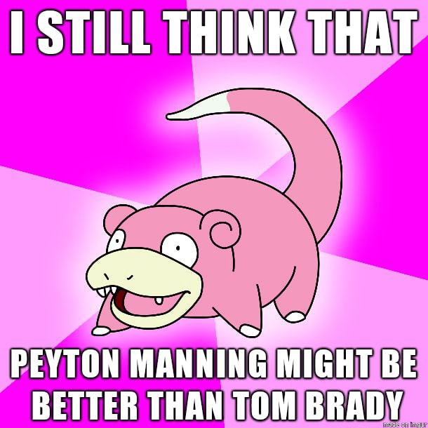 STILL THINK THAT PEYTON MANNING MIGHT BE RETTER THAN TOM RBANV memes