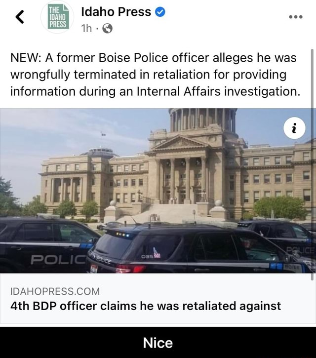 Idaho Press NEW A former Boise Police officer alleges he was wrongfully terminated in retaliation for providing information during an Internal Affairs investigation. and h BDP officer claims he was retaliated against Nice Nice memes
