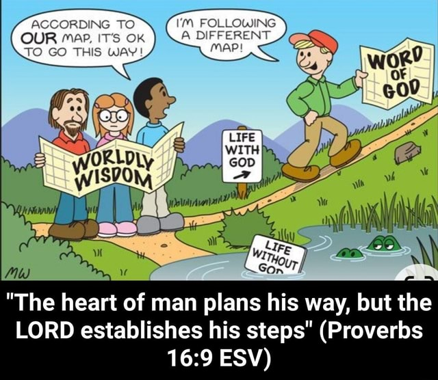 ACCORDING TO M FOLLOWING OUR MAP, IT'S OK A DIFFERENT TO GO THIS WAY MAP  The heart of man plans his way, but the LORD establishes his steps  Proverbs ESV   The heart of man plans his way, but the LORD establishes his steps  Proverbs 16 9 ESV memes