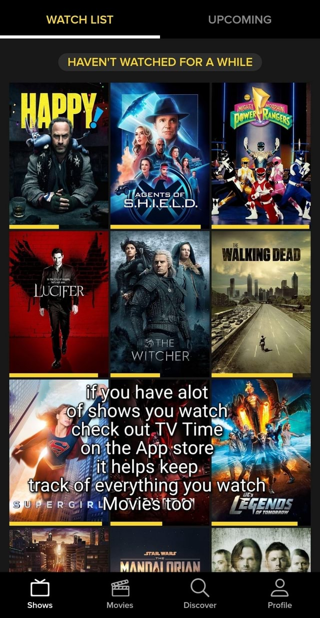 WATCH LIST UPCOMING HAVEN'T WATCHED FOR WHILE ISENTS UF FER THE WITCHER you have alot of shows you watch, check out TV Time* on the App store it ps keep track of everything Movies you too watch Movies too OF TOMORROW Profile STAR. WARS MANNAI fiRIAN Shows memes