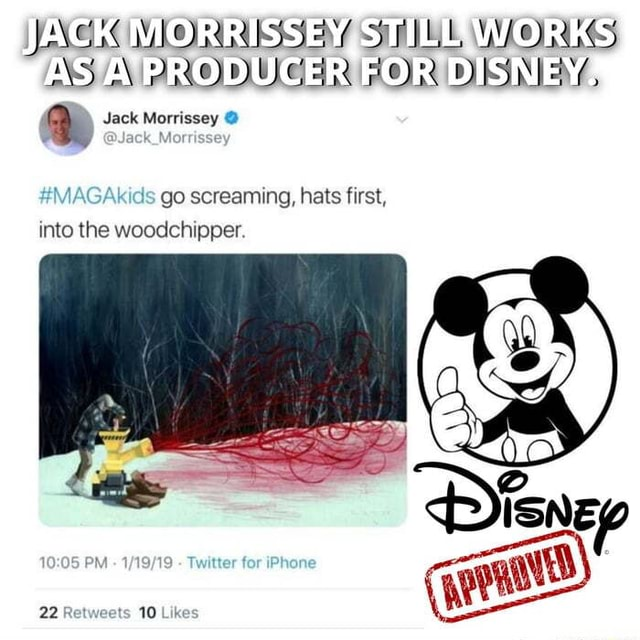 JACK MORRISSEY STILL WORKS AS PRODUCER FOR DISNEY Jack Morrissey Akids go screaming, hats first, into the woodchipper. PM  Pheas Likes memes