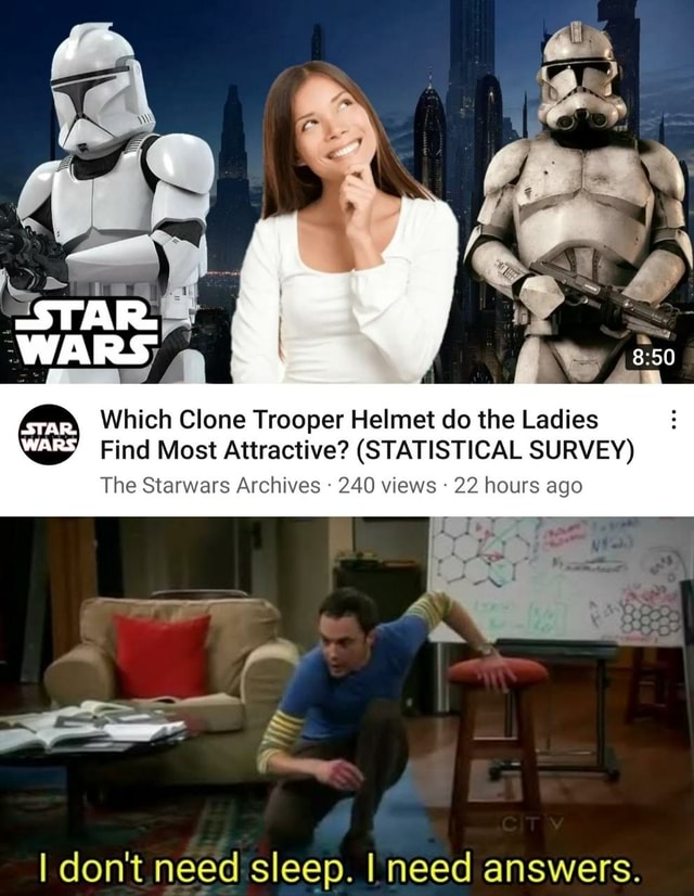 Which Clone Trooper Helmet do the Ladies Find Most Attractive  STATISTICAL SURVEY The Starwars Archives 240 views 22 hours ago I do not need sleep. I need answers memes