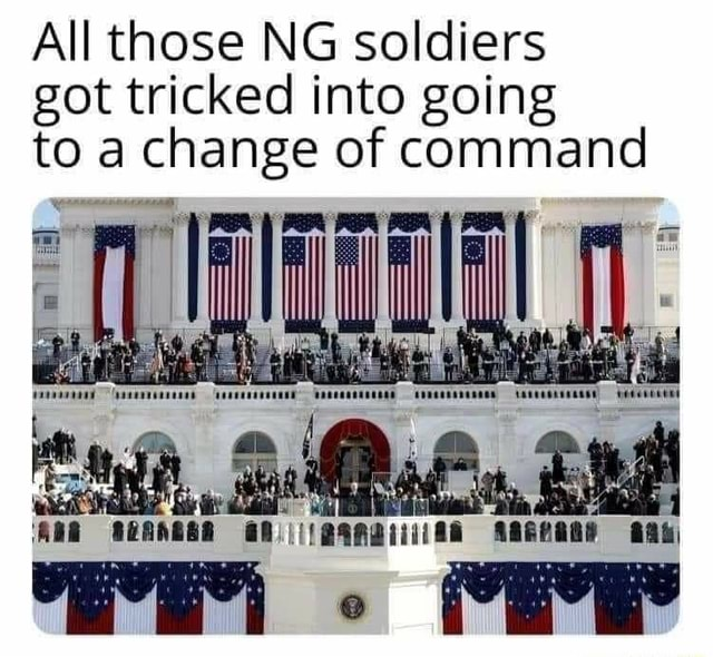All those NG soldiers got tricked into going to a change of command meme