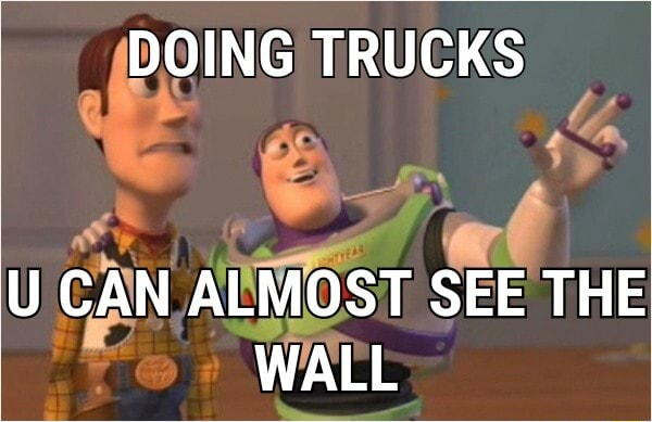 DOING TRUCKS U CAN ALMOST SEE THE WALL memes