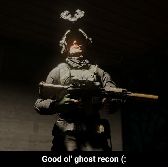 Good ol ghost recon Good ol ghost recon meme