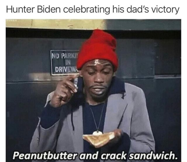 Hunter Biden celebrating his dad's victory NO PI WA crack sandwich memes