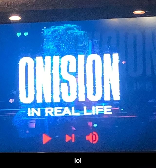 ONISION IN REAL LIFE lol  lol memes