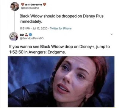 Black Widow should be dropped on Disney Plus immediately. Ht you wanna see Black Widow drop on Disney , jump to in Avengers Endgame. PM. 12,2020 Titer or meme