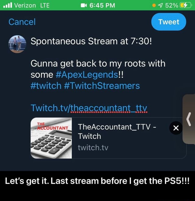 All Verizon LTE PM Cancel Spontaneous Stream at Gunna get back to my roots with some ApexLegends twitch TwitchStreamers TheAccountant TTV Twitch twitch.tv Let's get it. Last stream before get the PSS Let's get it. Last stream before I get the PS5 meme