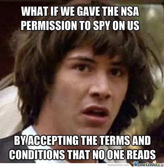 WHAT IF WE GAVE THE NSA PERMISSION TO SPY ON US THE TERMS AND CONDITIONS THAT NO ONE READS meme