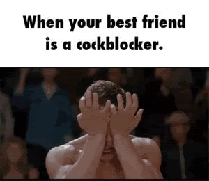 When your best friend is cockblocker memes