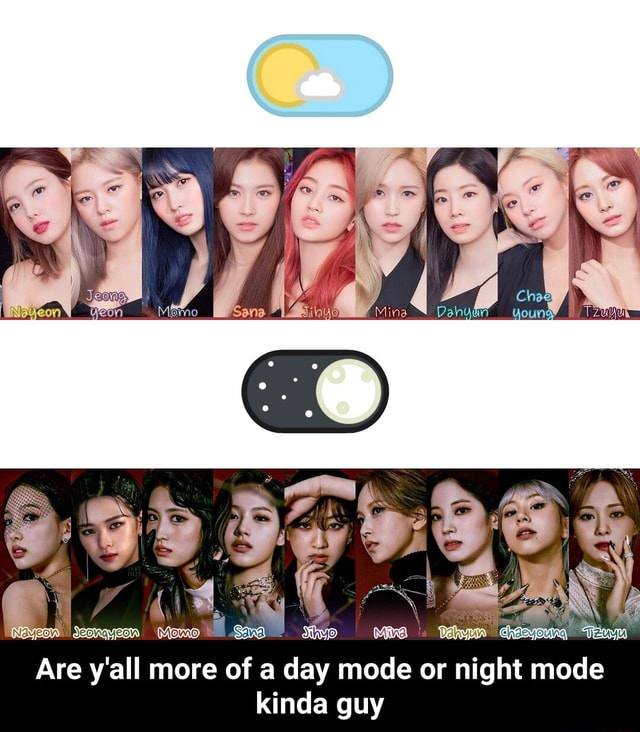 DE Are y'all more of a day mode or night mode kinda guy  Are y'all more of a day mode or night mode kinda guy meme
