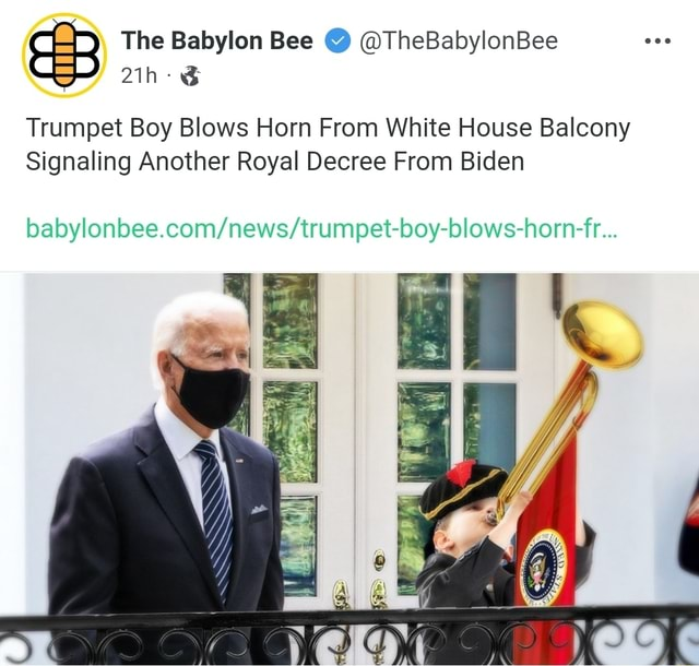 The Babylon Bee TheBabylonBee CED Trumpet Boy Blows Horn From White House Balcony Signaling Another Royal Decree From Biden memes