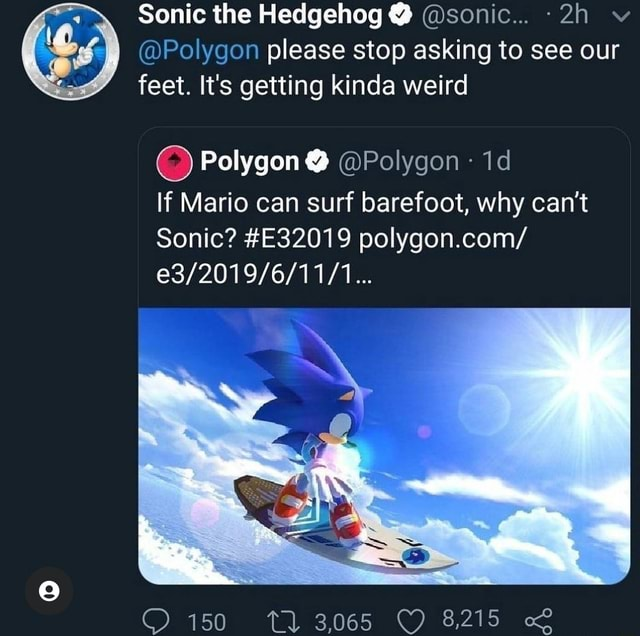 Sonic the Hedgehog  sonic v Polygon please stop asking to see our feet. It's getting kinda weird Polygon  Polygon If Mario can surf barefoot, why can not Sonic E32019 polygon.com 150 Tl 3,065 OO ce meme