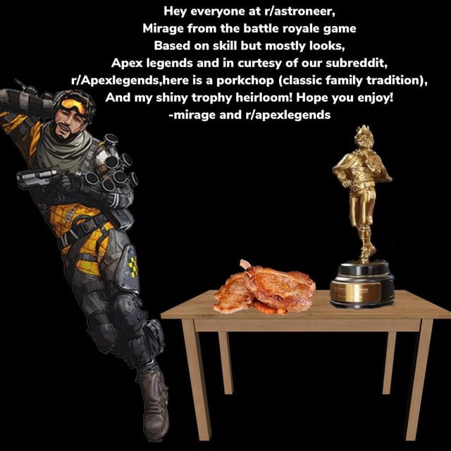 Hey everyone at Mirage from the battle royale game Based on skill but mostly looks, Apex legends and in curtesy of our subreddiit, is a porkchop classic family tradition , And my shiny trophy heirloom Hope you enjoy  mirage and LP mirage and memes