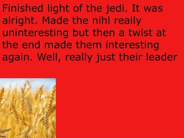 Finished light of the jedi. It was alright. Made the nihl really uninteresting but then a twist at the end made them interesting again. Well, really just their leader memes