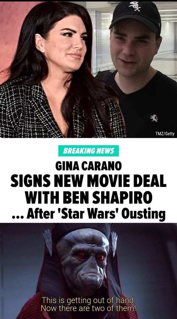GINA CARANO SIGNS NEW MOVIE DEAL WITH BEN SHAPIRO After Star Wars Ousting This is getting out of hand. Now there are two of them meme