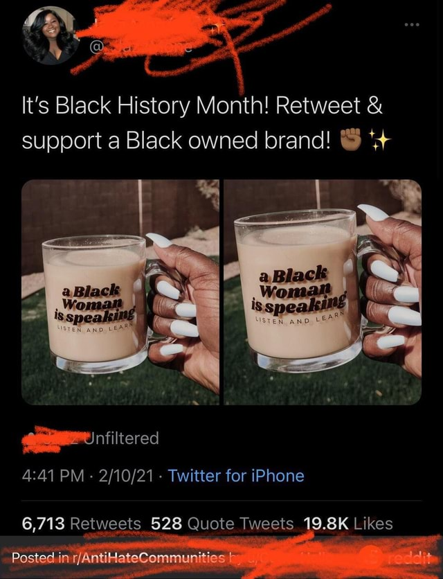 It's Black History Month Retweet  and  support a Black owned brand nfiltered PM   Twitter for iPhone 6,713 528 Quote Tweets 19.8K Likes Posted in memes