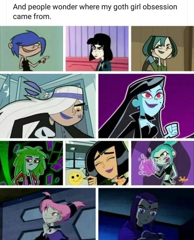 And people wonder where my goth girl obsession came from memes