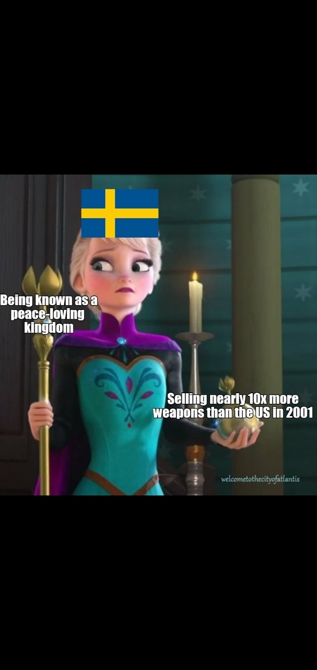 Belng known asa neace loving kingdom Selling nearly more weapons than the US In 2001 meme
