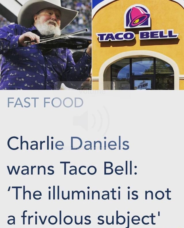 Co, BELL in FAST Charlie Daniels warns Taco Bell The illuminati is not a frivolous subject meme