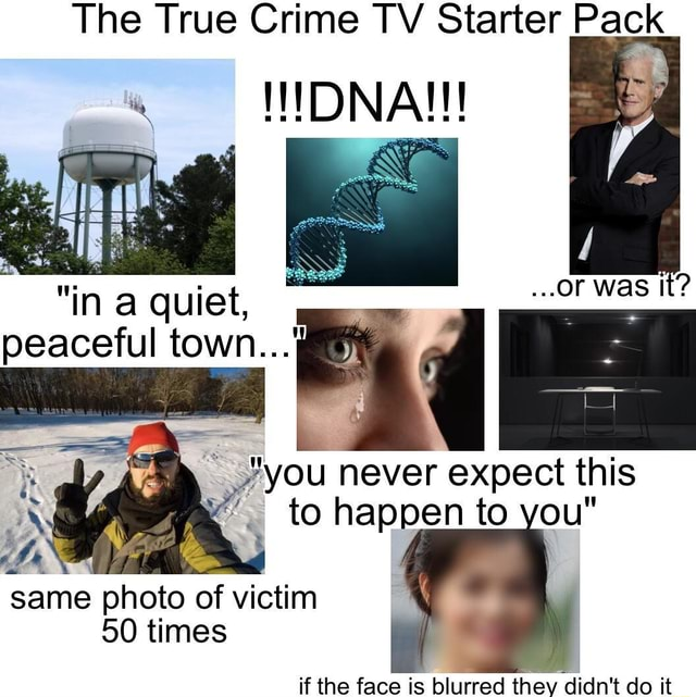 The True Crime TV Starter Pack in a quiet, peaceful town OF It you never expect this to happen to you same photo of victim 50 times meme