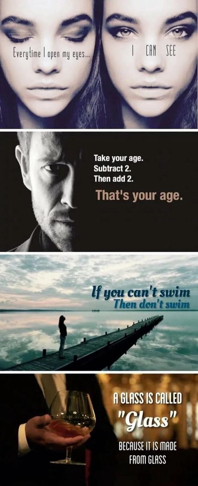 Every time I open my eyes, Take your age. Subtract 2. Then add 2. I That's your age. Lf you can not swim Then do not su swi BLASS I BECAUSE IT MADE FROM GLASS memes