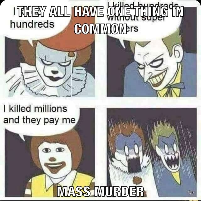 HAVE I killed millions and they pay me memes