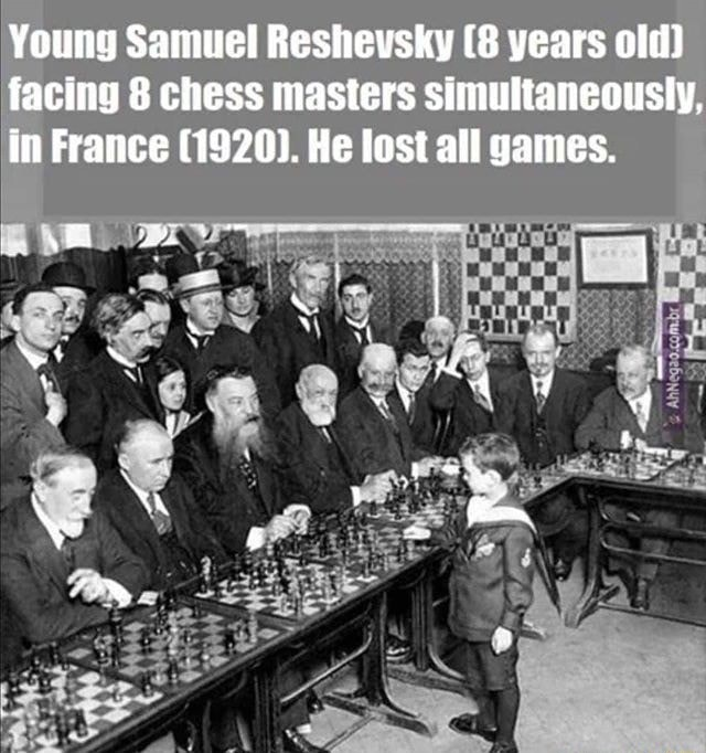 Young Samuel Reshevsky 8 years old facing 8 chess masters simultaneously, in France 1920. He lost all games. e Km memes