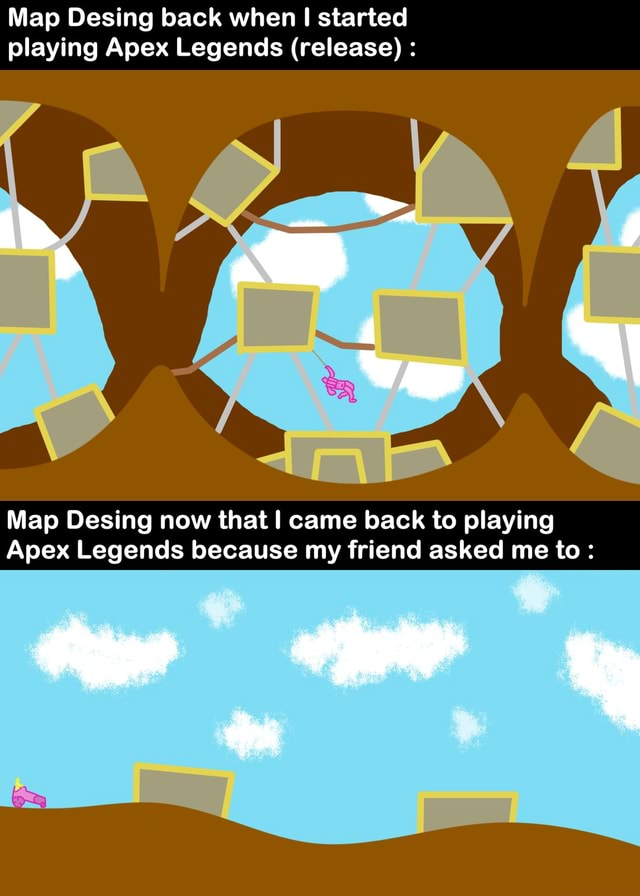 Map Desing back when I started playing Apex Legends release Map Desing now that came back to playing Apex Legends because my friend asked me to meme
