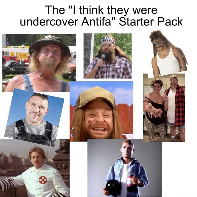 The I think they were undercover Antifa Starter Pack memes