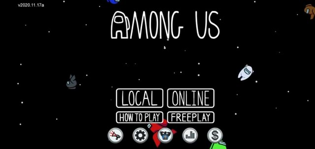ANONG US LOCAL LONL HOW TO PLAY } PLAY PLAY PLAY FREEPLAY memes