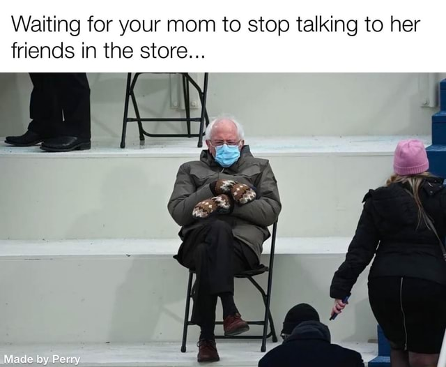 Waiting for your mom to stop talking to her friends in the store Made by Perry memes