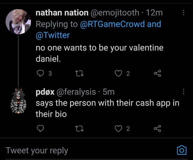Nathan nation emojitooth Replying to RTGameCrowd and Twitter no one wants to be your valentine daniel. says the person with their cash app in pdex feralysis their bio Tweet your reply o memes