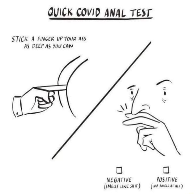 QUICK COVID ANAL TEST STICK A FINGER UP Your ASS AS DEEP AS You caN NEGATIVE POSITIVE SMELLS LIKE SHIT ar AL memes