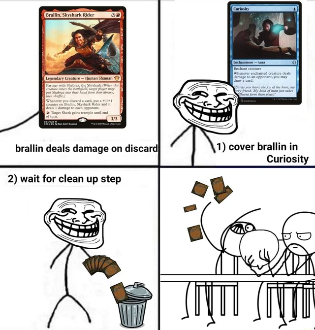 TEnchant creature Whenever enchanted creature deals damage to an opponent, you may Brallin, Skyshark Rider you discard a card, put a Brallin, Skyshark Rider and it 2 wait for clean step 1 cover brallin in Curiosity memes