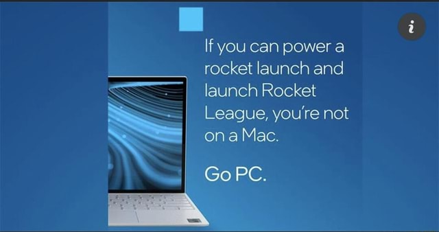 If you can power a rocket launch and launch Rocket League, youre not ona Mac. Go PC memes