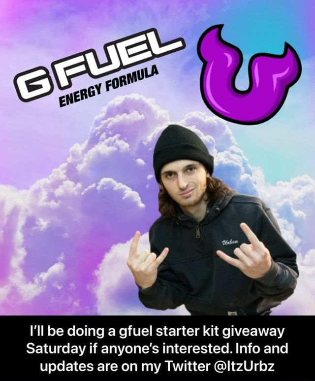 I'll be doing gfuel starter kit giveaway Saturday if anyone's interested. Info and updates are on my Twitter ltzUrbz I'll be doing a gfuel starter kit giveaway Saturday if anyone's interested. Info and updates are on my Twitter ItzUrbz meme