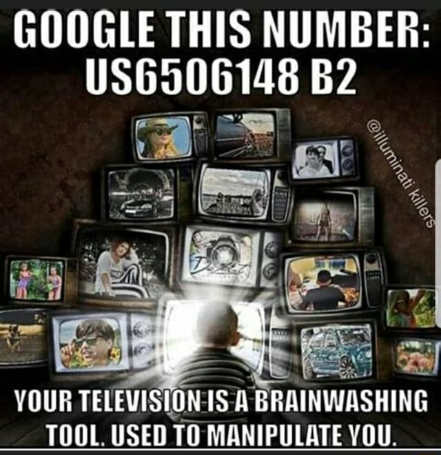 GOOGLE THIS NUMBER US6506148 YOUR TELEVISION IS BRAINWASHING TOOL. USED TO MANIPULATE YOU memes