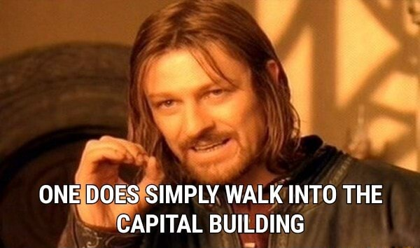 ONE DOES SIMPLY WALK INTO THE CAPITAL BUILDING memes